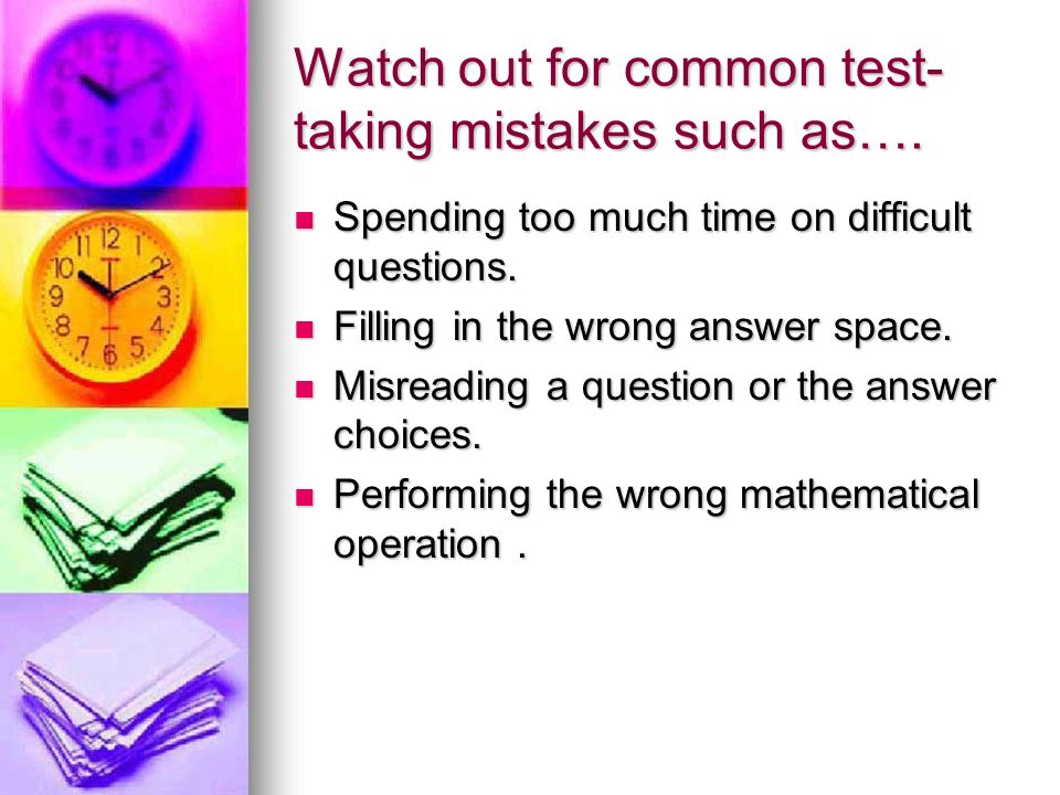Watch out for common test- taking mistakes such as….