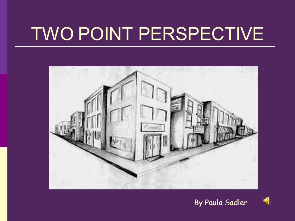 TWO POINT PERSPECTIVE By Paula Sadler