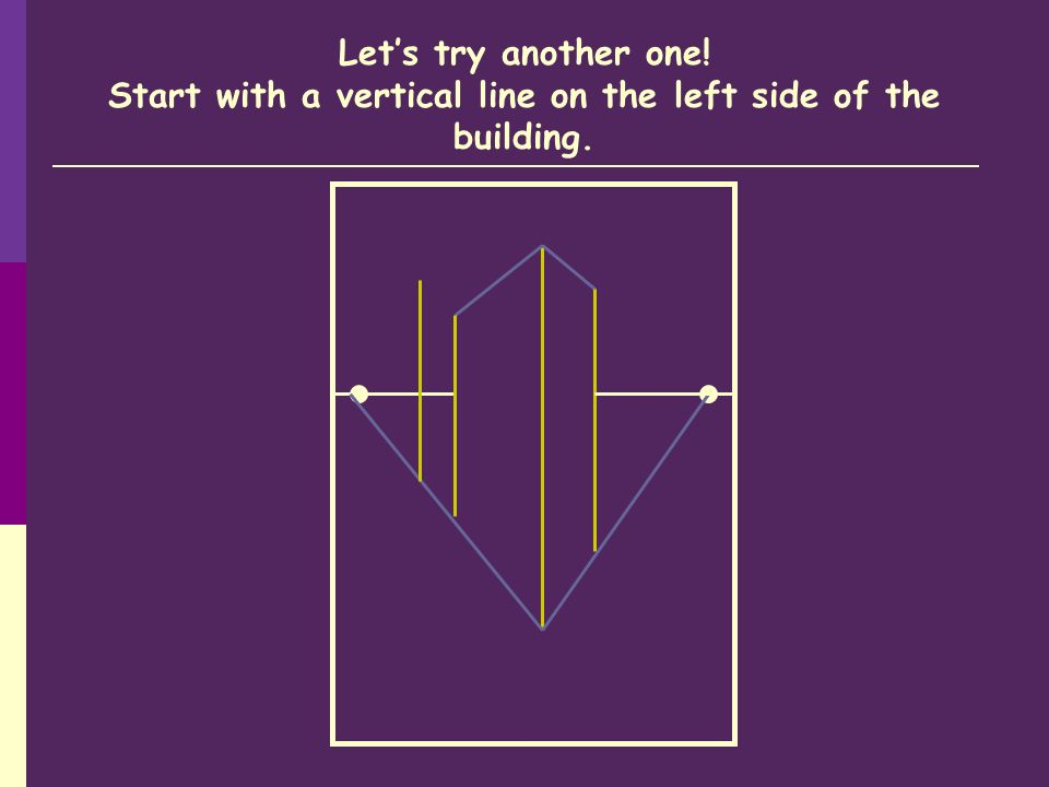 Lets try another one! Start with a vertical line on the left side of the building.