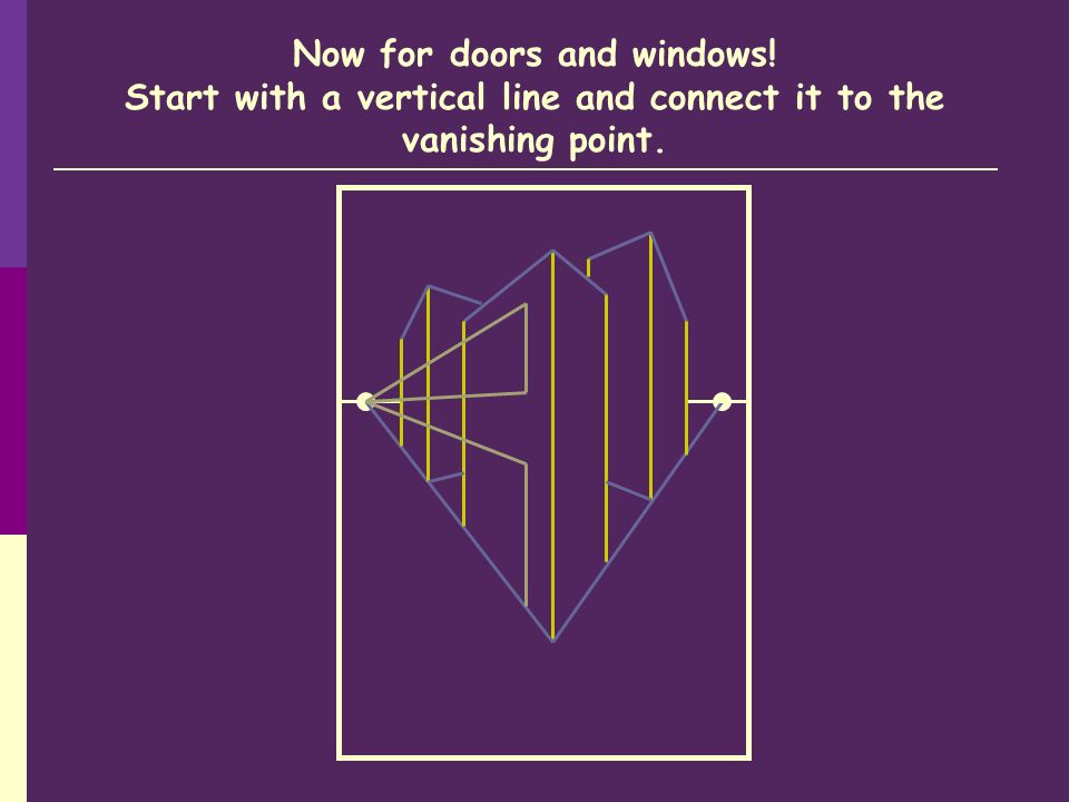 Now for doors and windows! Start with a vertical line and connect it to the vanishing point.