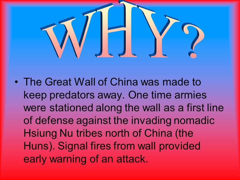 The Great Wall of China was made to keep predators away.