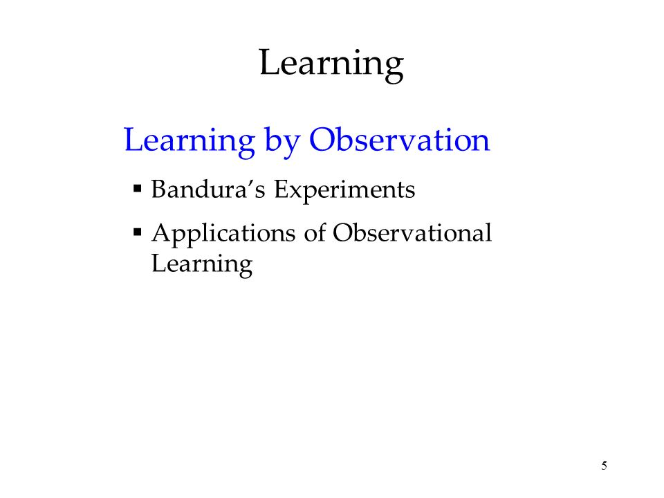 5 Learning Learning by Observation Banduras Experiments Applications of Observational Learning