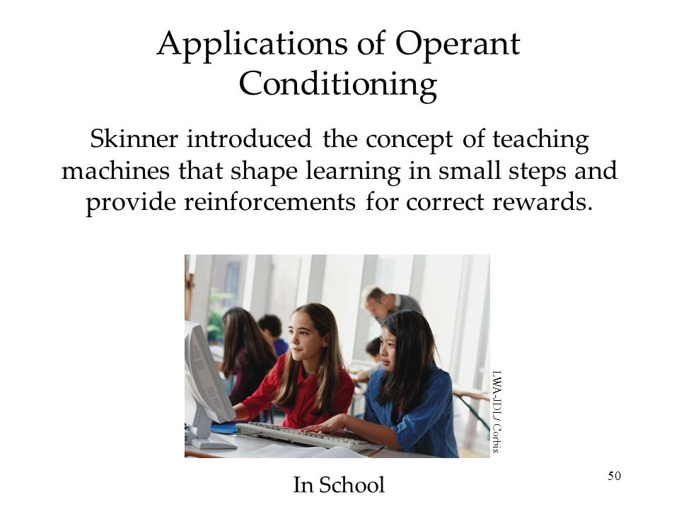 50 Applications of Operant Conditioning Skinner introduced the concept of teaching machines that shape learning in small steps and provide reinforceme