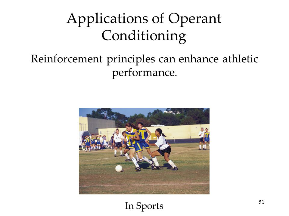 51 Applications of Operant Conditioning Reinforcement principles can enhance athletic performance. In Sports