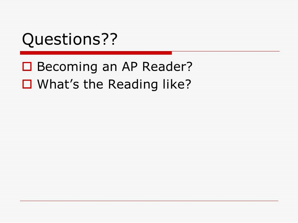 Questions?? Becoming an AP Reader? Whats the Reading like?