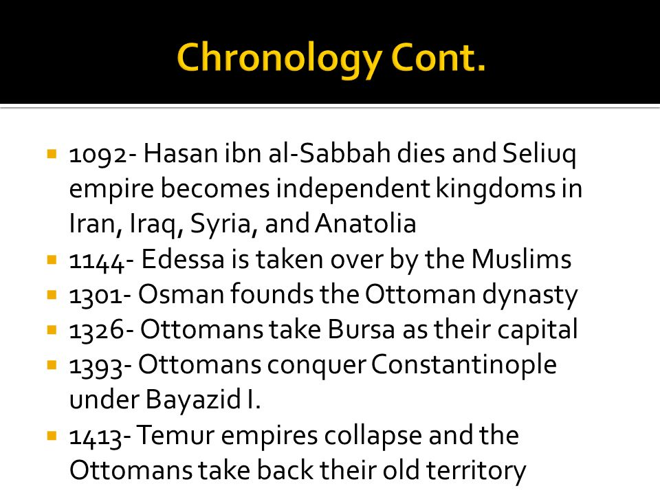 1092- Hasan ibn al-Sabbah dies and Seliuq empire becomes independent kingdoms in Iran, Iraq, Syria, and Anatolia 1144- Edessa is taken over by the Mus