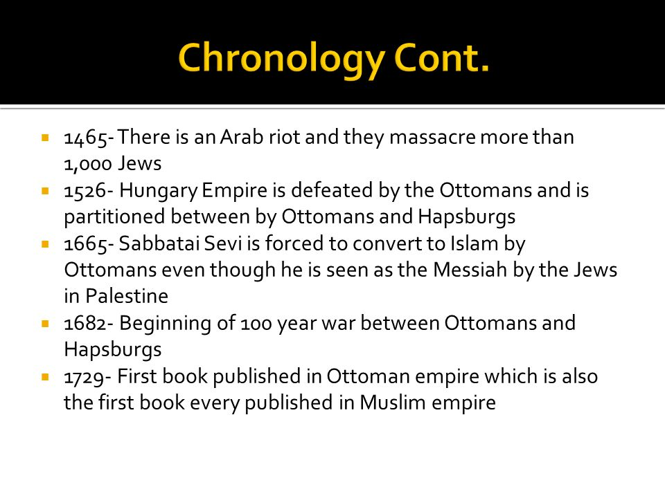1465- There is an Arab riot and they massacre more than 1,000 Jews 1526- Hungary Empire is defeated by the Ottomans and is partitioned between by Otto