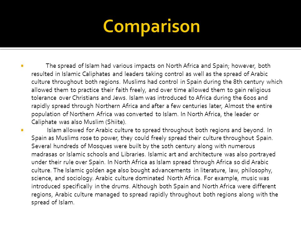 The spread of Islam had various impacts on North Africa and Spain; however, both resulted in Islamic Caliphates and leaders taking control as well as