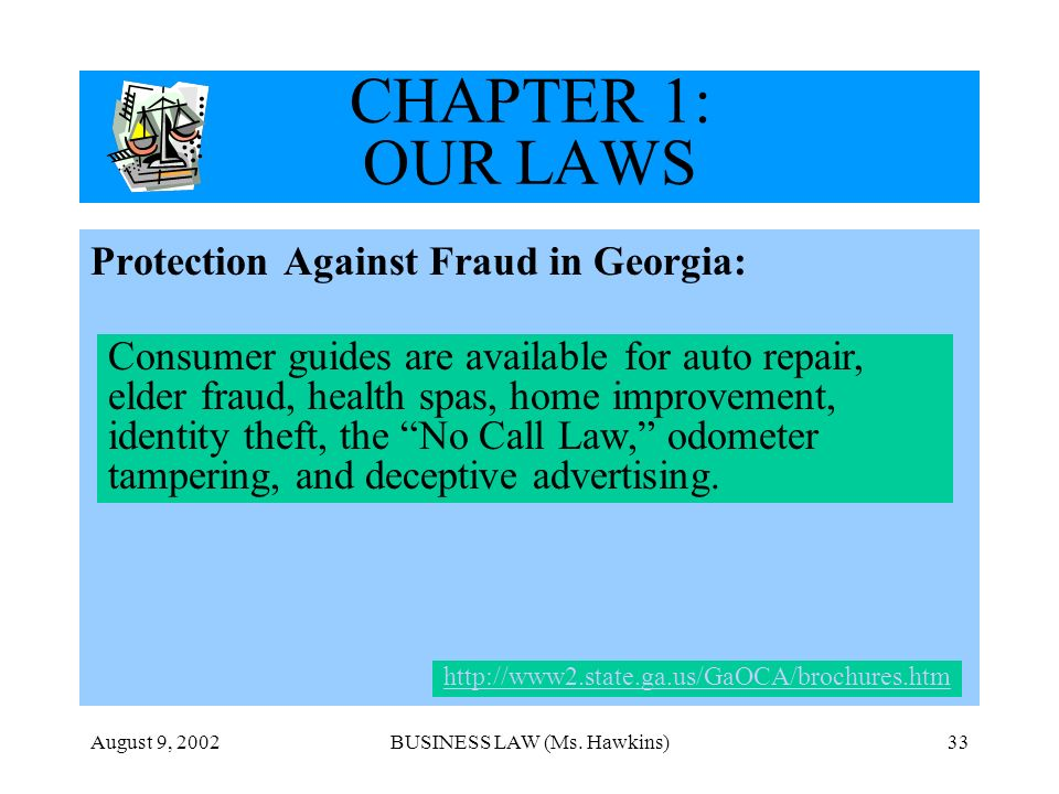 August 9, 2002BUSINESS LAW (Ms. Hawkins)33 CHAPTER 1: OUR LAWS Protection Against Fraud in Georgia: Consumer guides are available for auto repair, eld