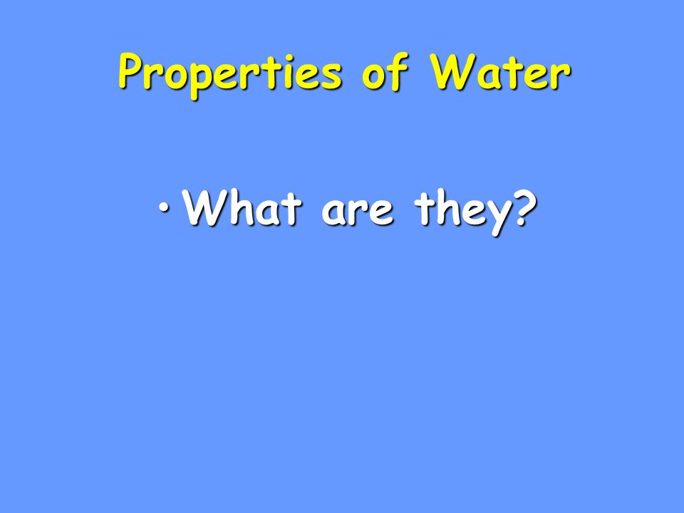 Properties of Water What are they What are they