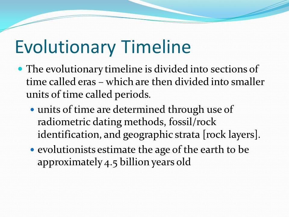 Evolutionary Timeline The evolutionary timeline is divided into sections of time called eras – which are then divided into smaller units of time calle