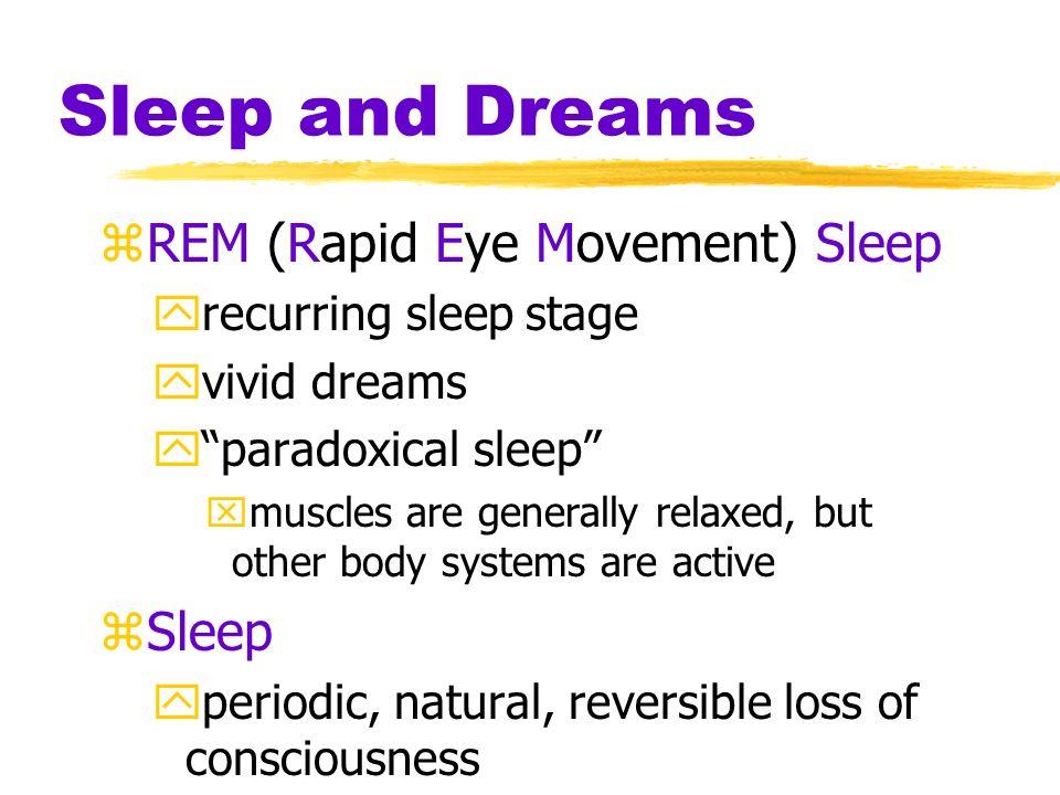 Sleep and Dreams zBiological Rhythms yperiodic physiological fluctuations zCircadian Rhythm ythe biological clock yregular bodily rhythms that occur on a 24 hour cycle wakefulness body temperature