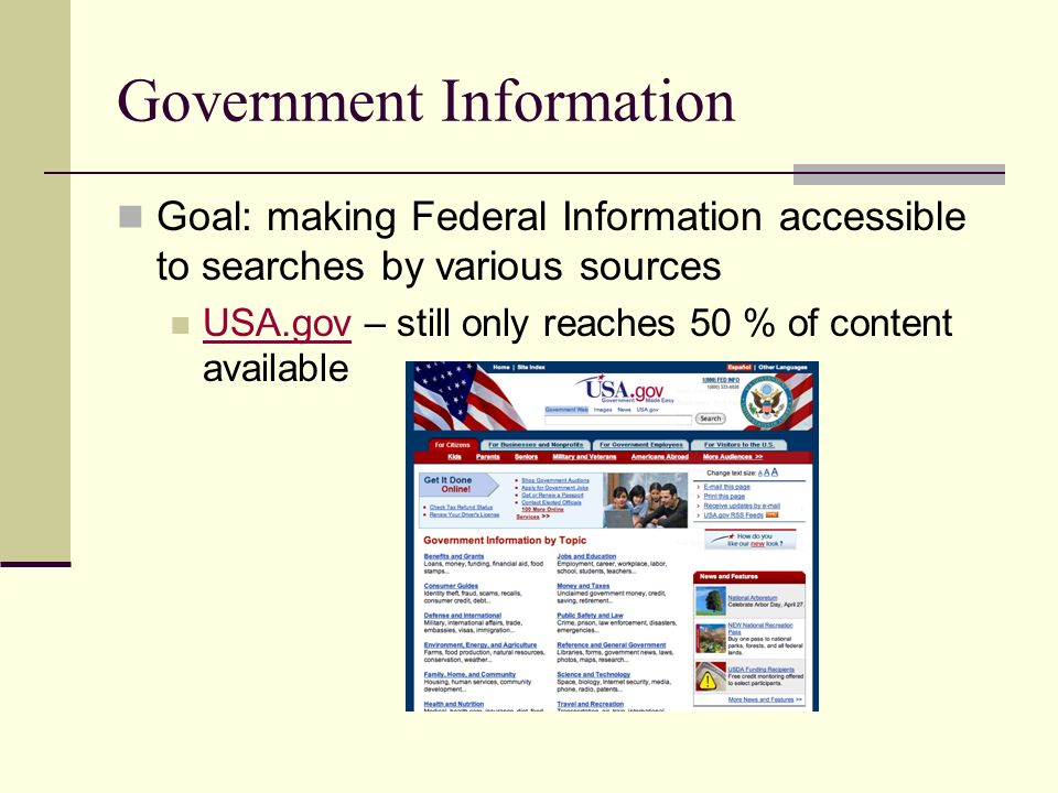 Government Information Goal: making Federal Information accessible to searches by various sources USA.gov – still only reaches 50 % of content availab