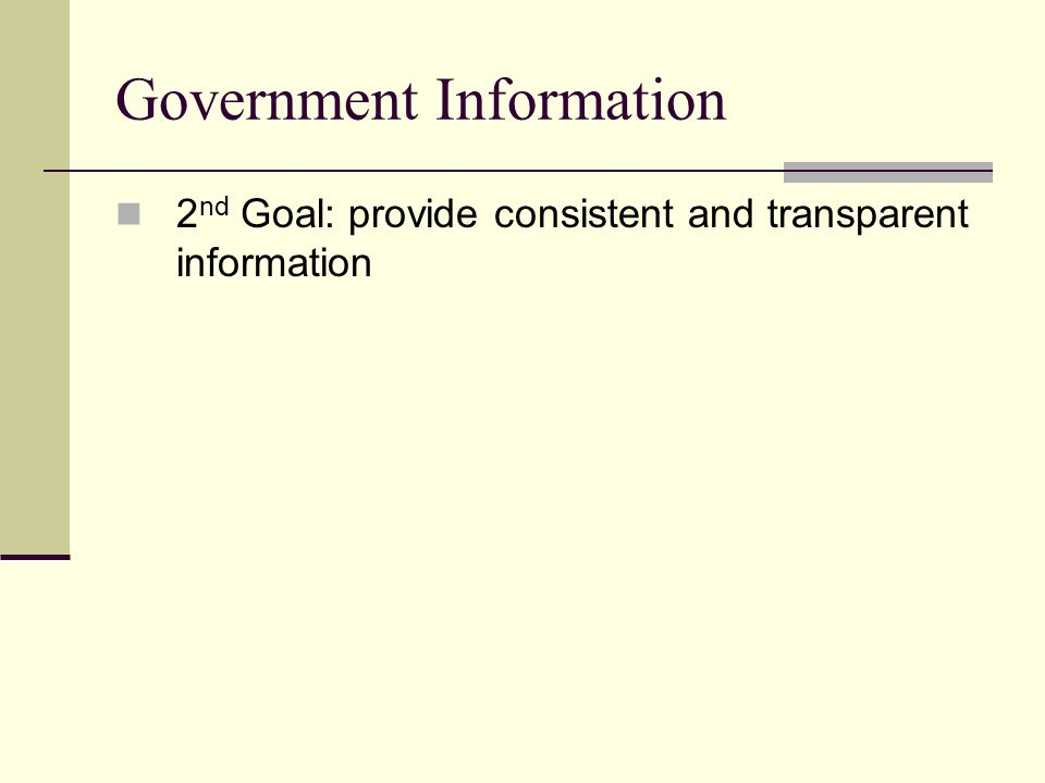 Government Information 2 nd Goal: provide consistent and transparent information