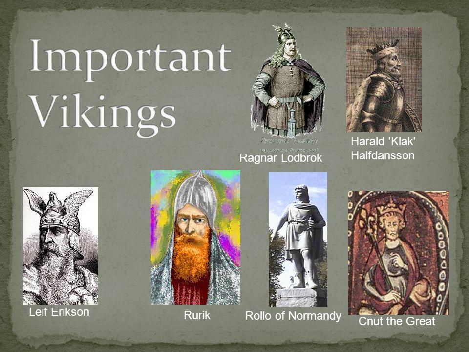 Rollo of Normandy Rurik Ragnar Lodbrok Harald 'Klak' Halfdansson Leif Erikson Cnut the Great
