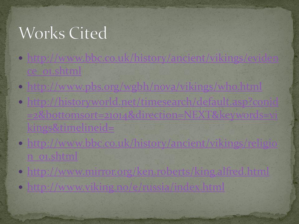 http://www.bbc.co.uk/history/ancient/vikings/eviden ce_01.shtml http://www.bbc.co.uk/history/ancient/vikings/eviden ce_01.shtml http://www.pbs.org/wgb