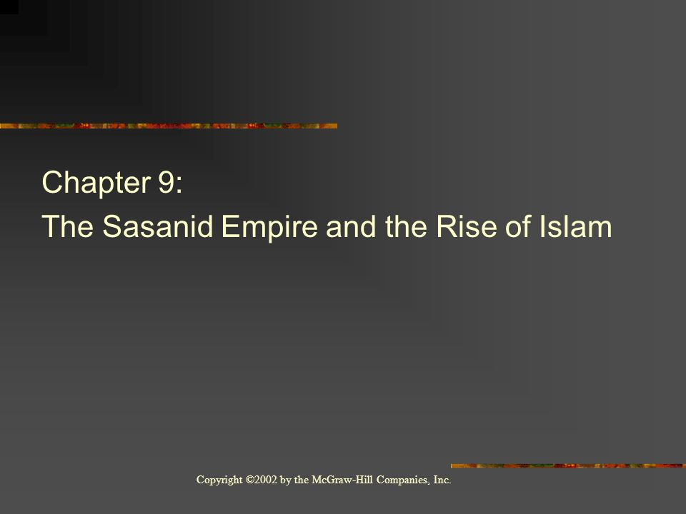 Copyright ©2002 by the McGraw-Hill Companies, Inc. Chapter 9: The Sasanid Empire and the Rise of Islam