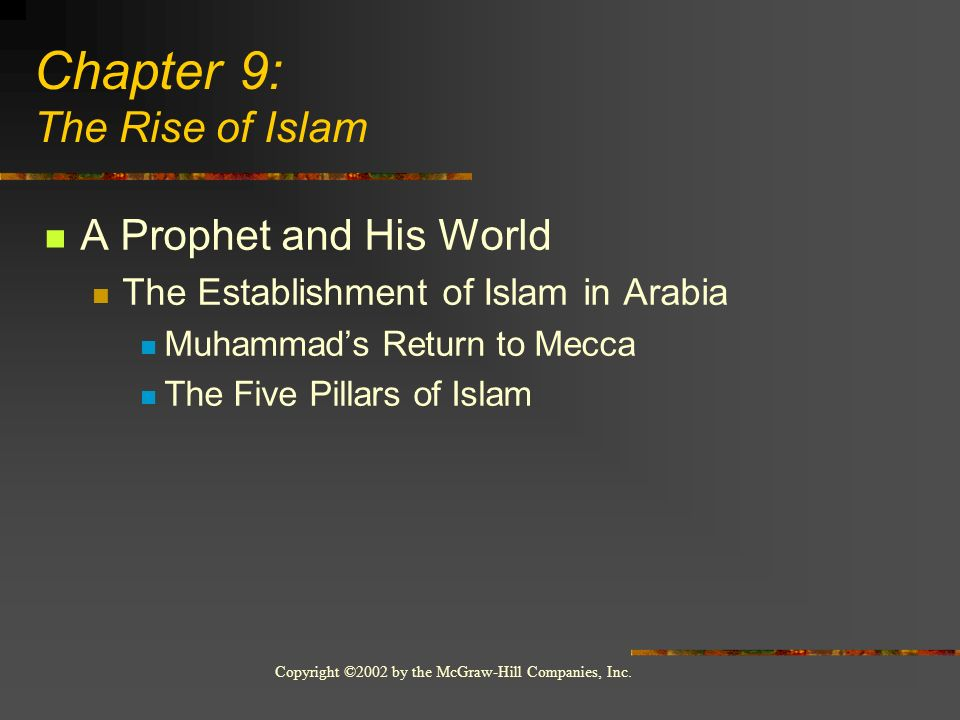 Copyright ©2002 by the McGraw-Hill Companies, Inc. A Prophet and His World The Establishment of Islam in Arabia Muhammads Return to Mecca The Five Pil