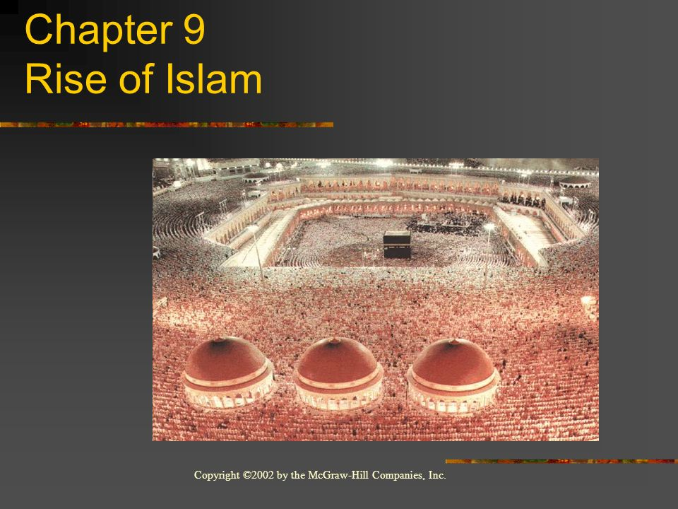 Copyright ©2002 by the McGraw-Hill Companies, Inc. Chapter 9 Rise of Islam