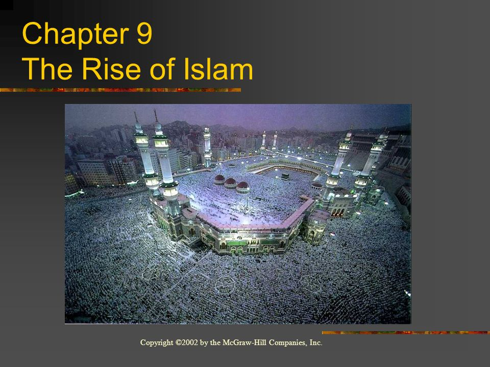 Copyright ©2002 by the McGraw-Hill Companies, Inc. Chapter 9 The Rise of Islam