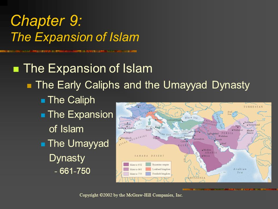 Copyright ©2002 by the McGraw-Hill Companies, Inc. The Expansion of Islam The Early Caliphs and the Umayyad Dynasty The Caliph The Expansion of Islam