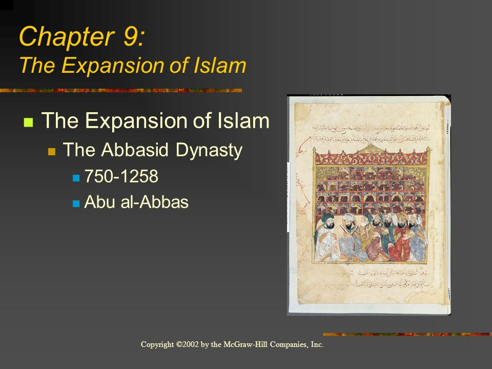 Copyright ©2002 by the McGraw-Hill Companies, Inc. The Expansion of Islam The Abbasid Dynasty 750-1258 Abu al-Abbas Chapter 9: The Expansion of Islam