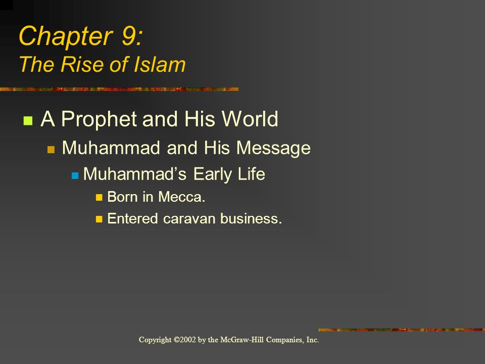 Copyright ©2002 by the McGraw-Hill Companies, Inc. A Prophet and His World Muhammad and His Message Muhammads Early Life Born in Mecca. Entered carava