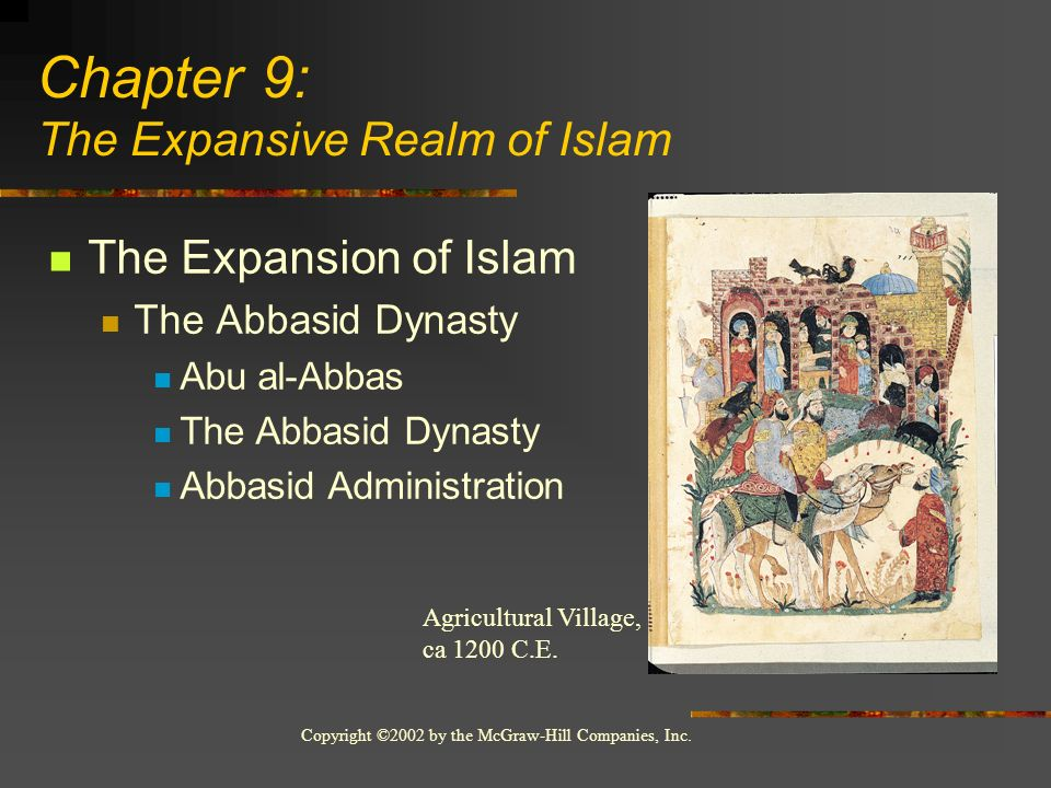 Copyright ©2002 by the McGraw-Hill Companies, Inc. The Expansion of Islam The Abbasid Dynasty Abu al-Abbas The Abbasid Dynasty Abbasid Administration
