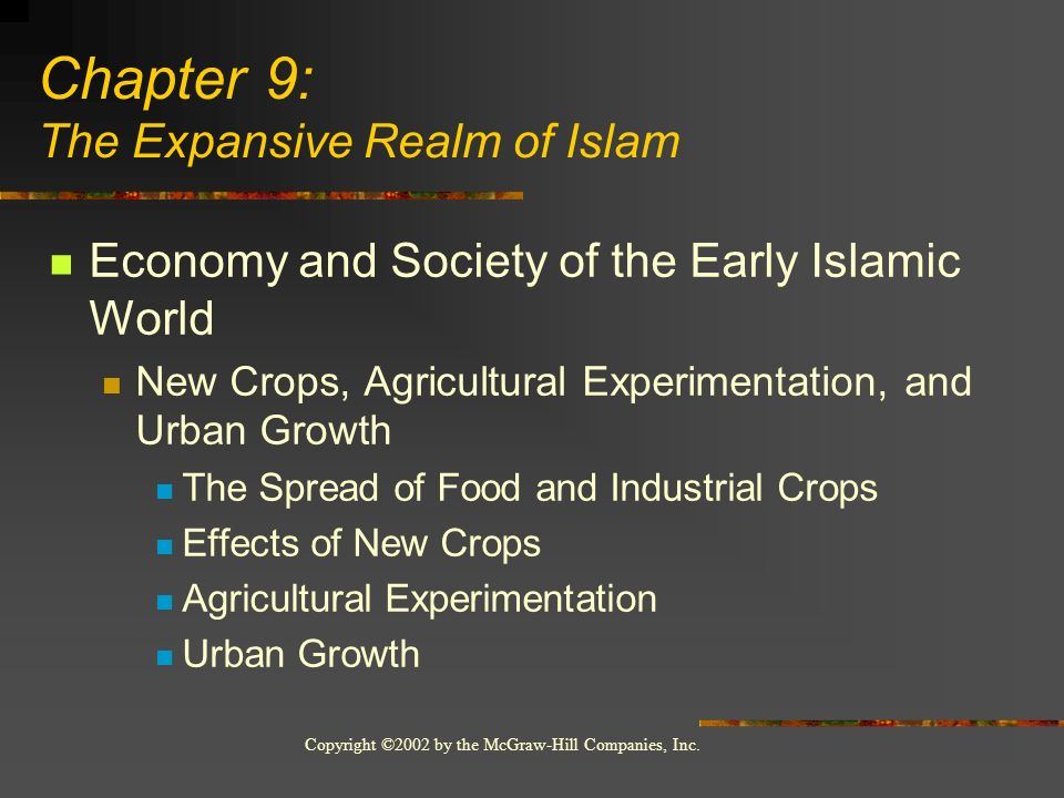 Copyright ©2002 by the McGraw-Hill Companies, Inc. Economy and Society of the Early Islamic World New Crops, Agricultural Experimentation, and Urban G