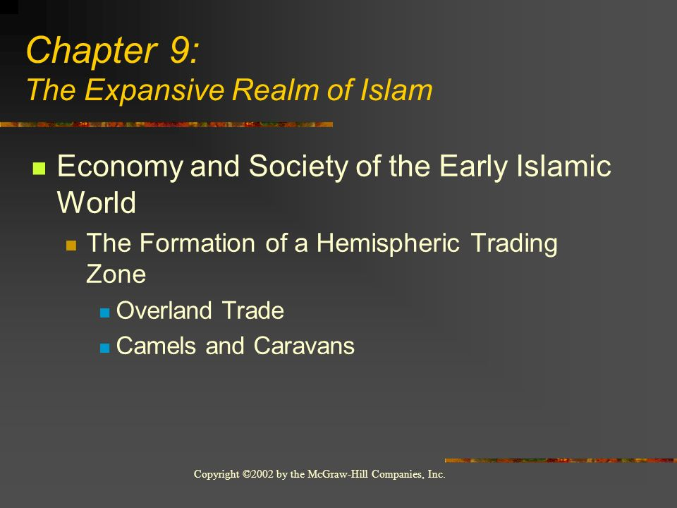 Copyright ©2002 by the McGraw-Hill Companies, Inc. Economy and Society of the Early Islamic World The Formation of a Hemispheric Trading Zone Overland