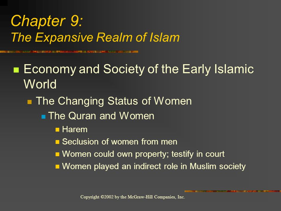 Copyright ©2002 by the McGraw-Hill Companies, Inc. Economy and Society of the Early Islamic World The Changing Status of Women The Quran and Women Har