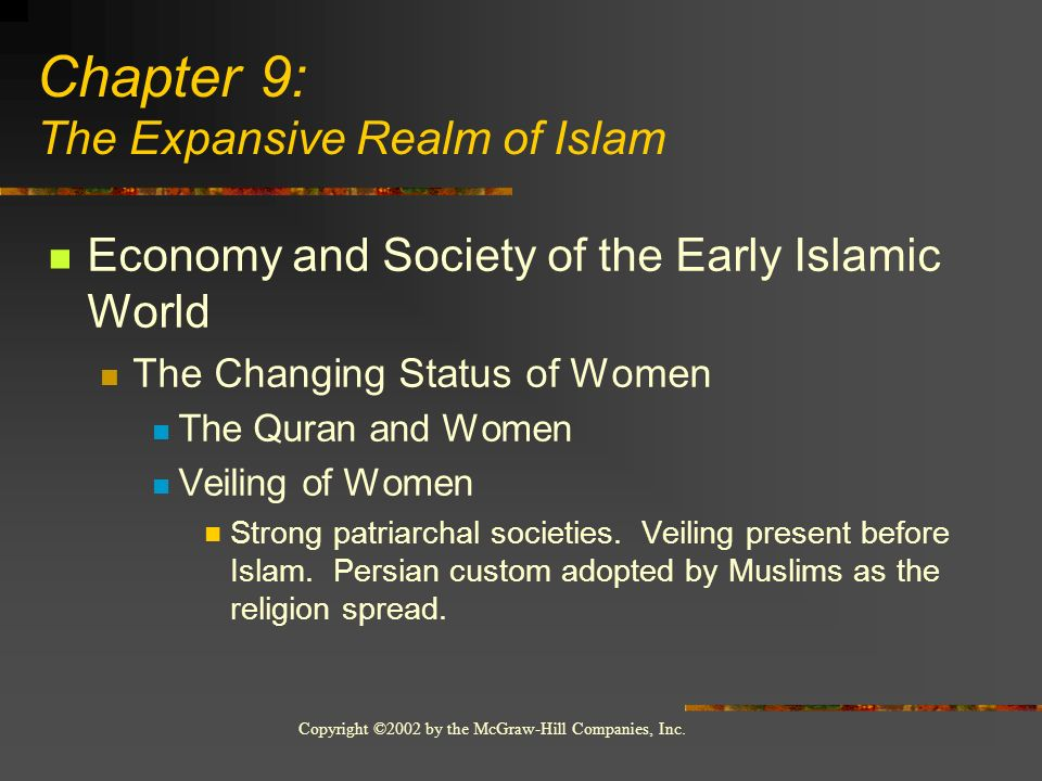 Copyright ©2002 by the McGraw-Hill Companies, Inc. Economy and Society of the Early Islamic World The Changing Status of Women The Quran and Women Vei