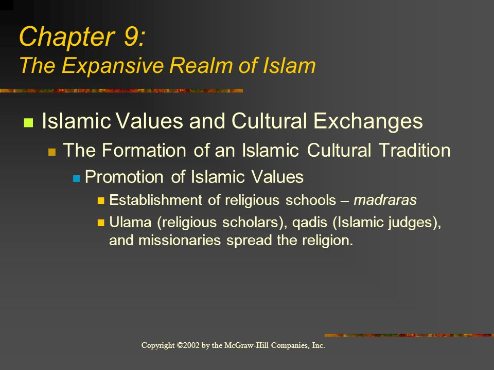 Copyright ©2002 by the McGraw-Hill Companies, Inc. Islamic Values and Cultural Exchanges The Formation of an Islamic Cultural Tradition Promotion of I