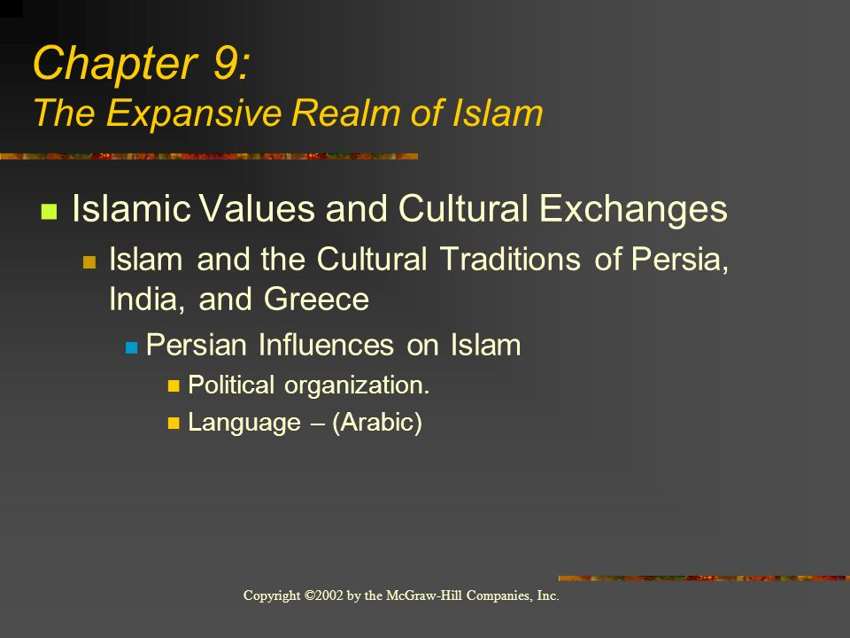 Copyright ©2002 by the McGraw-Hill Companies, Inc. Islamic Values and Cultural Exchanges Islam and the Cultural Traditions of Persia, India, and Greec