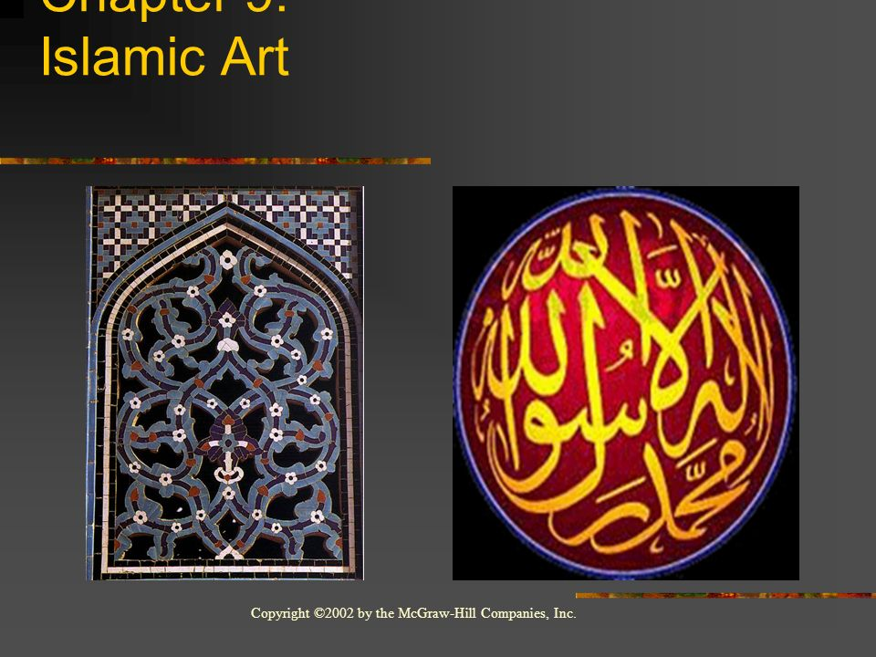 Copyright ©2002 by the McGraw-Hill Companies, Inc. Chapter 9: Islamic Art