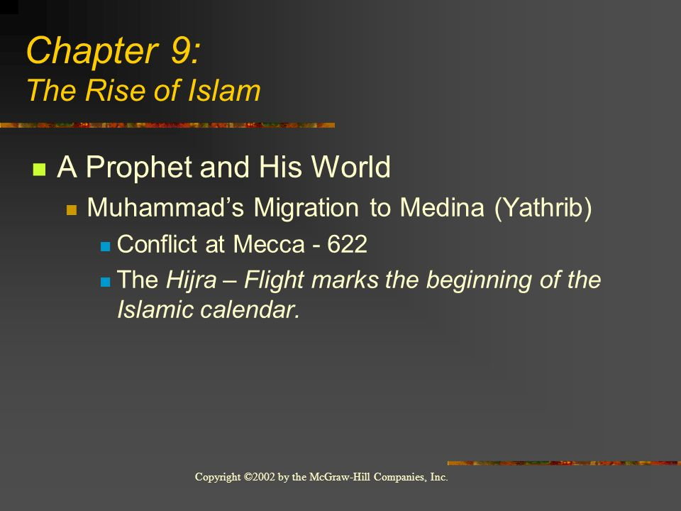 Copyright ©2002 by the McGraw-Hill Companies, Inc. A Prophet and His World Muhammads Migration to Medina (Yathrib) Conflict at Mecca - 622 The Hijra –