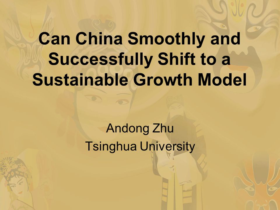 Can China Smoothly and Successfully Shift to a Sustainable Growth Model Andong Zhu Tsinghua University
