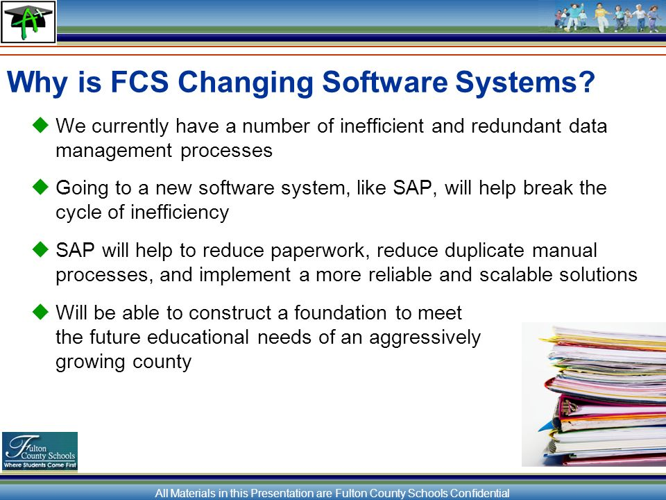 All Materials in this Presentation are Fulton County Schools Confidential Why is FCS Changing Software Systems.