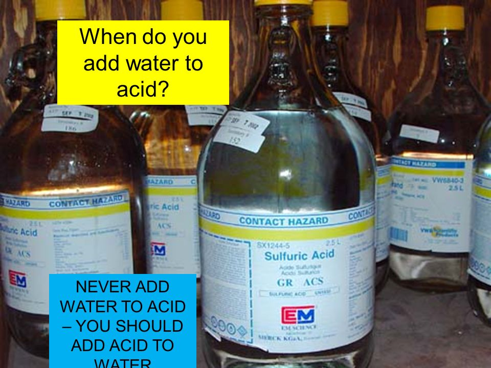 When do you add water to acid? NEVER ADD WATER TO ACID – YOU SHOULD ADD ACID TO WATER
