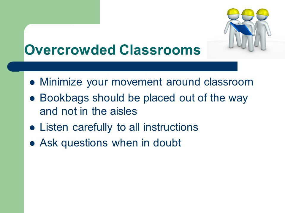 Minimize your movement around classroom Bookbags should be placed out of the way and not in the aisles Listen carefully to all instructions Ask questi