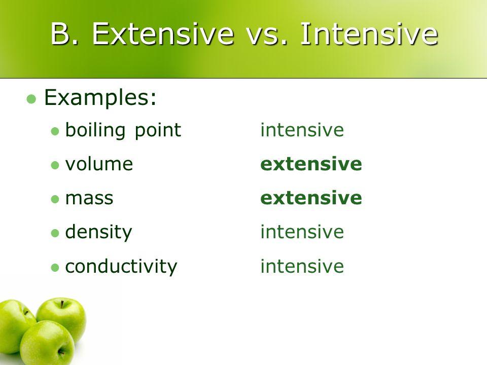 B. Extensive vs. Intensive Examples: boiling point volume mass density conductivity intensive extensive intensive
