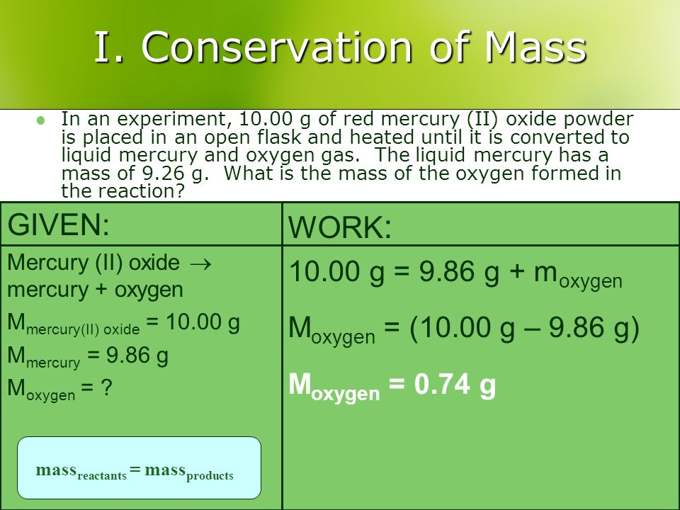 I. Conservation of Mass In an experiment, 10.00 g of red mercury (II) oxide powder is placed in an open flask and heated until it is converted to liqu