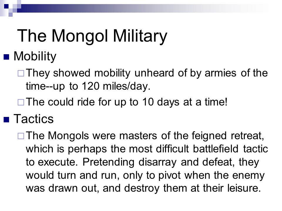 The Mongol Military They used spies Prior to the invasion of Europe, Batu and Subutai sent spies for almost ten years into the heart of Europe, making maps of the old Roman roads, establishing trade routes, and determining the level of ability of each principality to resist invasion.