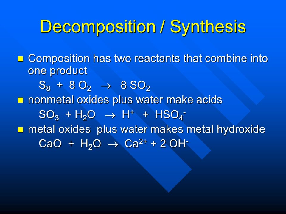 Decomposition/Synthesis Decomposition has only one reactant and it breaks up into elements and /or compounds Decomposition has only one reactant and i