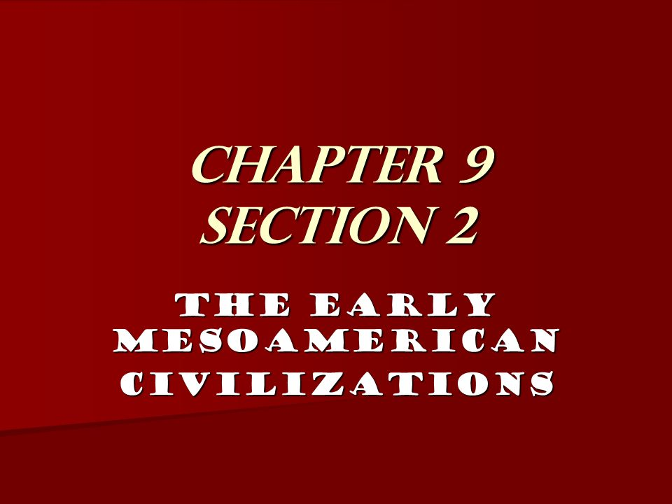 Chapter 9 Section 2 The Early Mesoamerican Civilizations