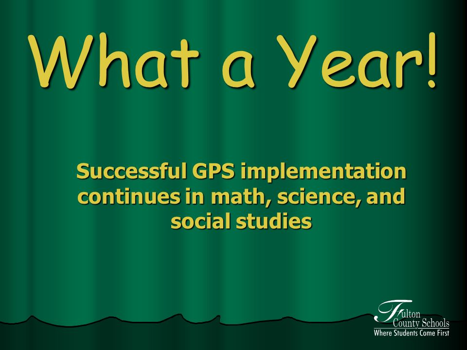 What a Year! Successful GPS implementation continues in math, science, and social studies