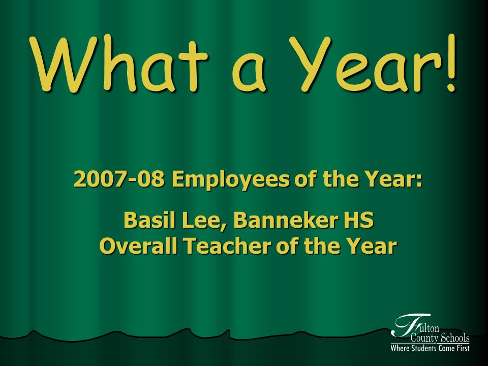 What a Year! Employees of the Year: Basil Lee, Banneker HS Overall Teacher of the Year