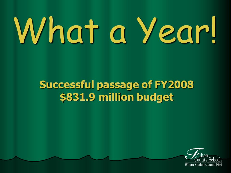 What a Year! Successful passage of FY2008 $831.9 million budget