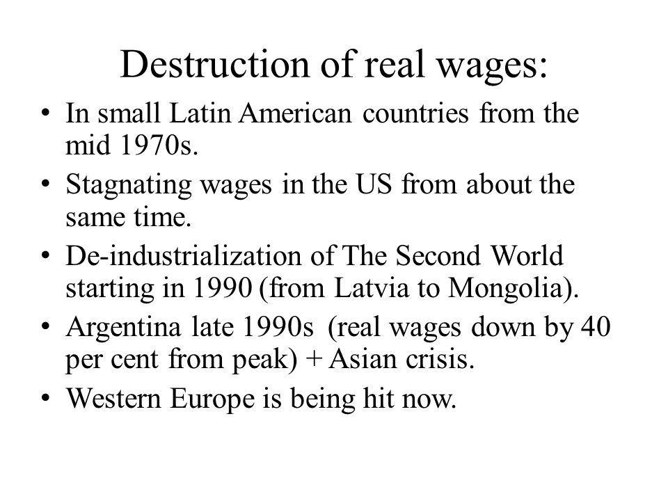 Destruction of real wages: In small Latin American countries from the mid 1970s.