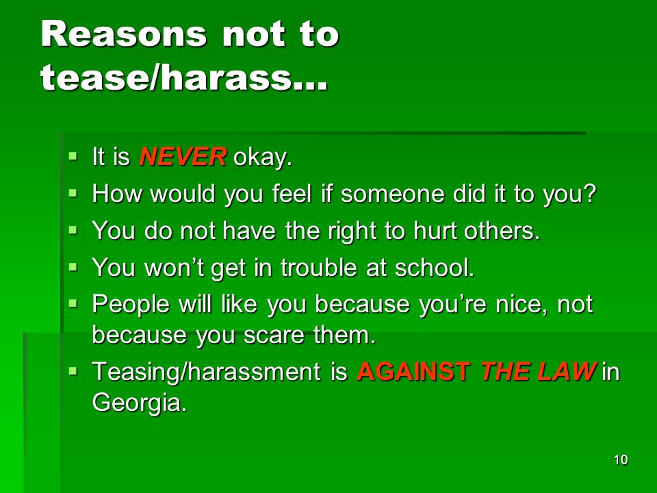 10 Reasons not to tease/harass… It is NEVER okay. It is NEVER okay.